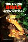 The Living Boas: A Complete Guide to Boas of the World
