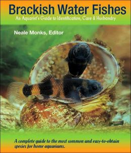 Brackish Water Fishes: An Aquarist's Guide to Identification, Care and Husbandry