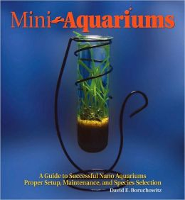 Mini-Aquariums: Desktop Aquariums, Mini-Ponds & Small Home Aquariums