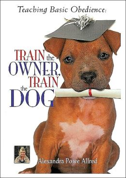 Teaching Basic Obedience: Train the Owner, Train the Dog