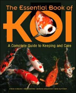 The Essential Book of the Koi: A Complete Guide to Keeping and Care