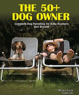 The 50+ Dog Owner: Complete Dog Parenting for Baby Boomers and Beyond