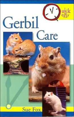 Quick and Easy Gerbil Care