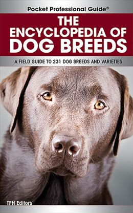 The Encyclopedia of Dog Breeds: A Field Guide to 231 Dog Breeds and Varieties