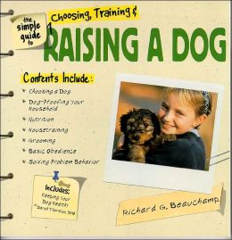 The Simple Guide to Choosing, Training, and Raising a Dog