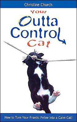 Your Outta Control Cat: Practical Advice on How to Understand and Correct Your Cat's Behavior Problems