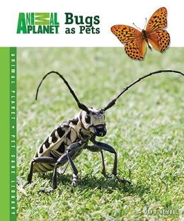 Bugs as Pets (Animal Planet Pet Care Library Series)