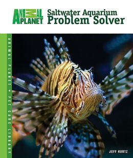 Saltwater Aquarium Problem Solver (Animal Planet Pet Care Library Series)