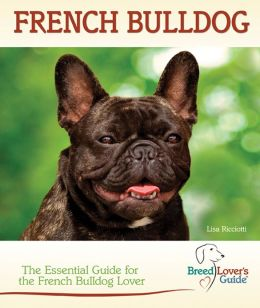 French Bulldog: The Essential Guide for the French Bulldog Lover