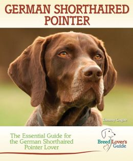 German Shorthaired Pointer: The Essential Guide for the German Shorthaired Pointer Lover