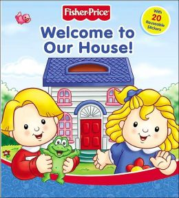 Welcome to Our House (Fisher Price Little People Series)