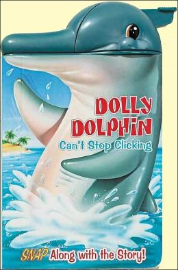 Dolly Dolphin: Can't Stop Clicking (Snappy Fun)