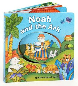 Noah and the Ark: A Bible Spin-Me-Around Book