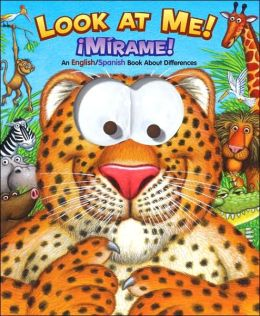 Look at Me!/Mirame: An English/Spanish Book About Differences