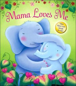 Mama Loves Me: Follow Mama's Trunk Through the Pages