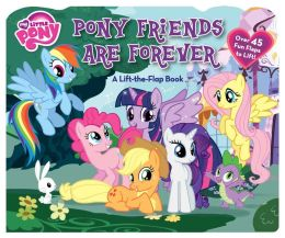 My Little Pony Pony Friends Are Forever: A Lift-the-Flap Book