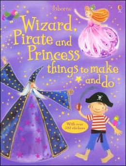 Wizard, Pirate and Princess Things to Make and Do
