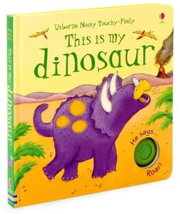This is My Dinosaur (Usborne Noisy Touchy-Feely Book Series)