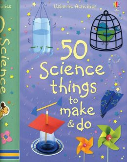 50 Science Things to Make & Do (50 Things to Make and Do Series)