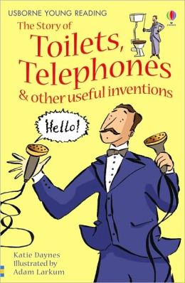 The Story of Toilets, Telephones and Other Useful Inventions (Usborne Young Reading Series One)