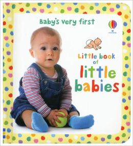 Baby's Very First Book of Little Babies