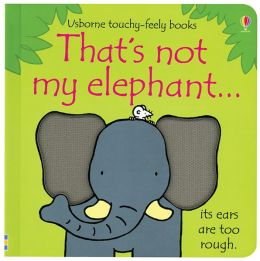That's Not My Elephant... (Usborne Touchy-Feely Books Series)