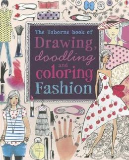 The Usborne Book of Drawing, Doodling and Coloring Fashion