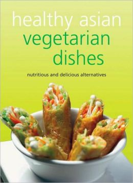 Healthy Asian Vegetarian Dishes : Nutritious and Delicious
