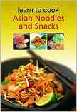 Asian Noodles and Snacks : Easy, Delicious, and Fun!
