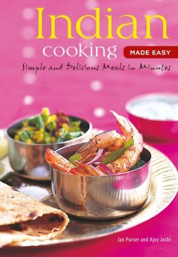 Indian Cooking Made Easy: Simple Authentic Indian Meals in Minutes
