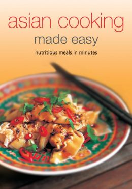 Asian Cooking Made Easy: Nurtitious Meals in Minutes