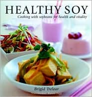 Healthy Soy: Cooking with Soybeans for Health and Vitality