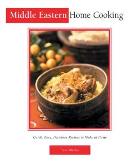 Middle Eastern Home Cooking: Quick, Easy, Delicious Recipes to Make at Home