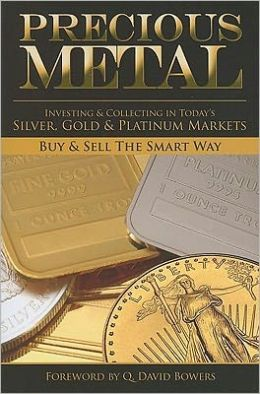 Precious Metal: Investing and Collecting in Today's Silver, Gold, and Platinum Markets