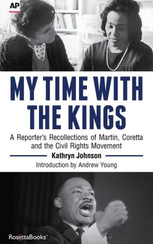 My Time with the Kings: A Reporter's Recollection of Martin, Coretta, and the Civil Rights Movement