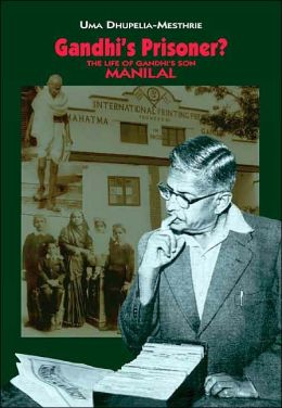 Gandhi's Prisoner?: The Life of Gandhi's Son Manilal