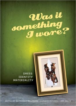 Was It Something I Wore?: Dress, Identity, Materiality