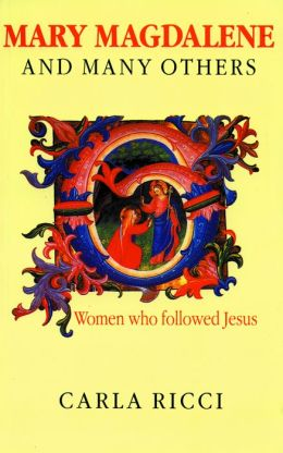 Mary Magdalene and Many Others: Women Who Followed Jesus