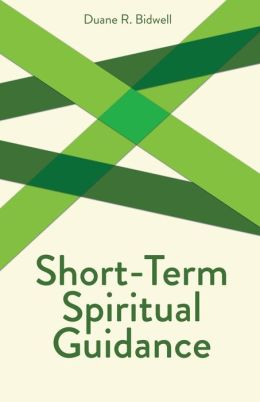 Short-Term Spiritual Guidance: A Contemporary Approach to a Classic Discipline, Creative Pastoral Care and Counseling