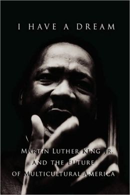 I Have a Dream: Martin Luther King Jr. and the Future of Multicultural America