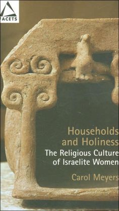 Households and Holiness: The Religious Culture of Israelite Women
