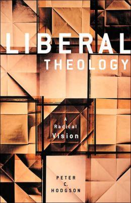 Liberal Theology: A Radical Vision