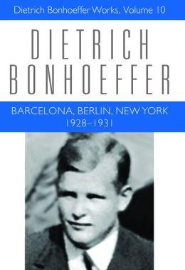 Barcelona, Berlin, New York: 1928-1931: Dietrich Bonhoeffer Works
