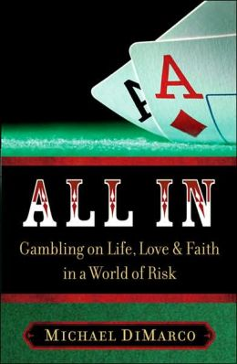 All In: Gambling on Life, Love, and Faith in a World of Risk