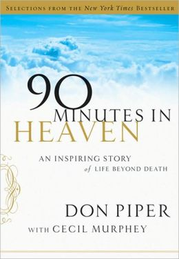 90 Minutes in Heaven: An Inspiring Story of Life beyond Death