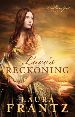 Love's Reckoning (Ballantyne Legacy Series #1)