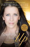 Book Cover Image. Title: Nowhere but Up:  The Story of Justin Bieber's Mom, Author: Pattie Mallette