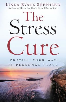 Stress Cure, The: Praying Your Way to Personal Peace
