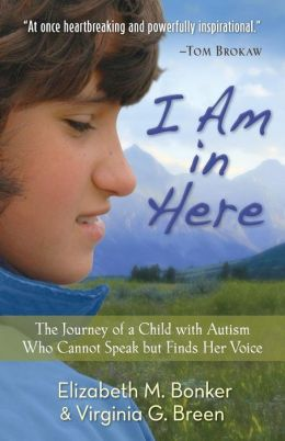 I Am in Here: The Journey of a Child with Autism Who Cannot Speak but Finds Her Voice