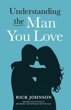 Understanding the Man You Love